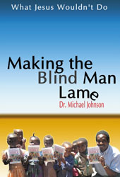 Book: Making the Blind Man Lame by Dr. Michael Johnson